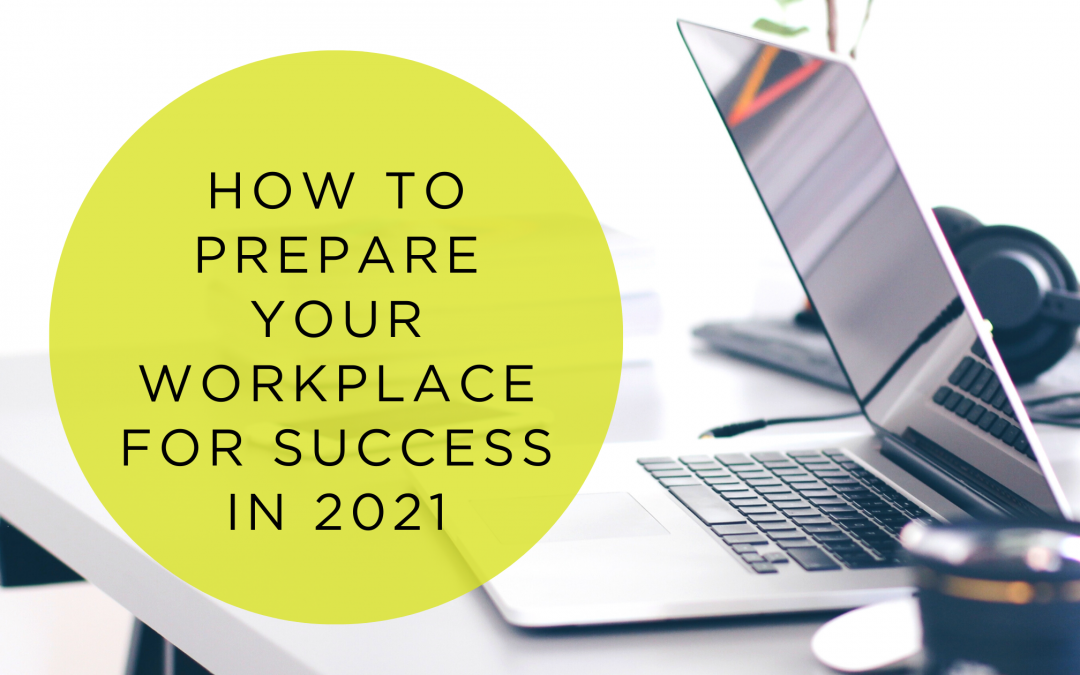 How to Prepare Your Workplace for Success in 2021