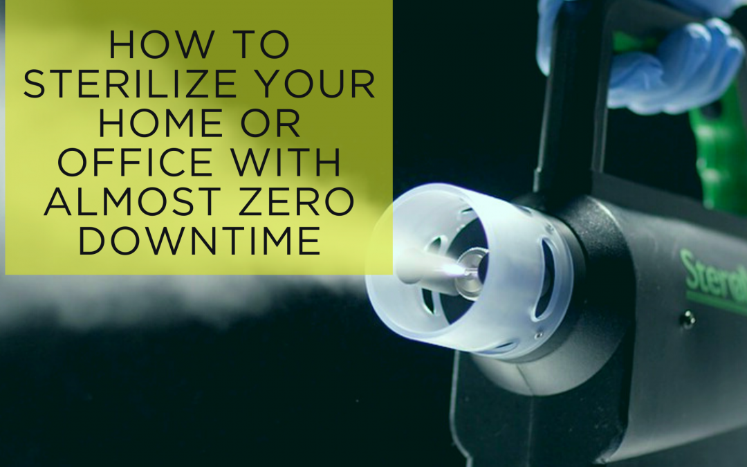 How to Sterilize Your Home or Office with Almost Zero Downtime