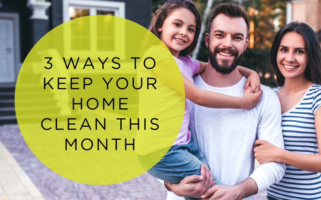 3 Ways to Keep Your Home Clean this Month