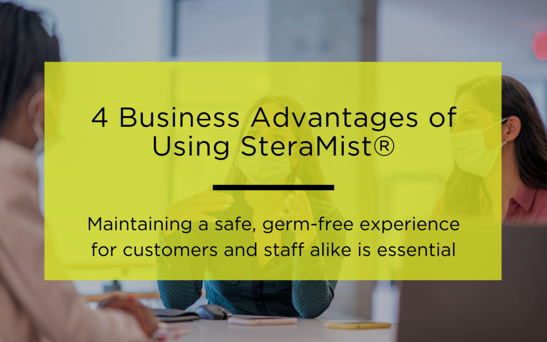 4 Business Advantages of Using SteraMist®